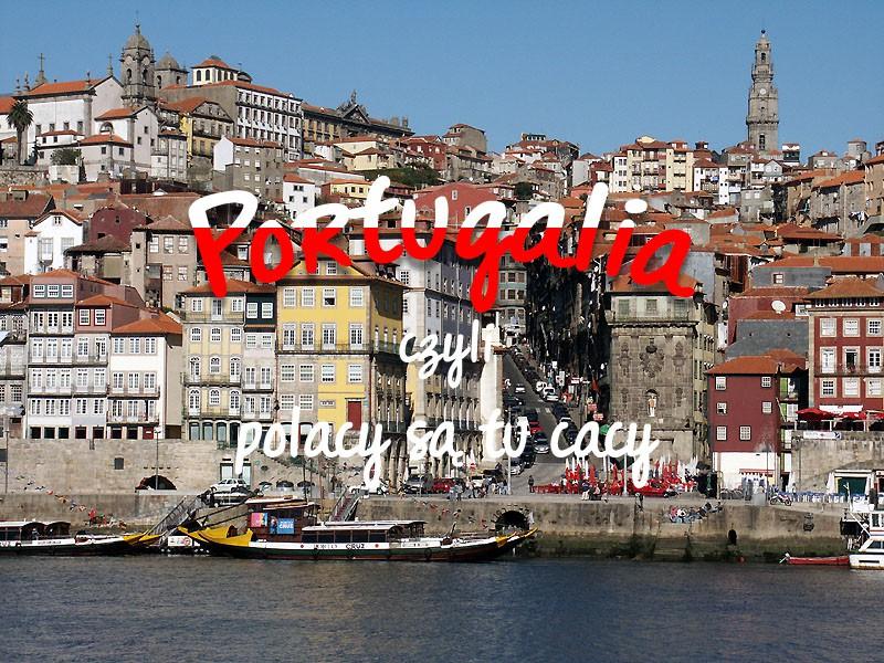 Portugalia - co warto zwiedzić? Polacy są tu cacy!